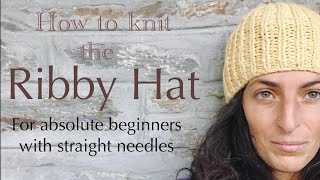 How to knit the Ribby Hat- for absolute beginners with straight needles