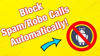 How To Block Spam/Robo Calls On Your Phone Automatically For Free!!
