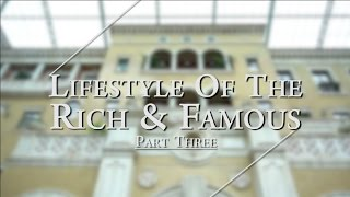 Lifestyle of the Rich and Famous - Part III