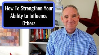 How to Strengthen Your Ability to Influence Others