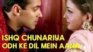 Ishq Chunariya Odh Ke Dil Mein Aana | Salman K | Aishwarya R | HD Video Song | 🎧 HD Audio Effects