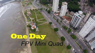 One Day FPV Mini Quad Freestyle