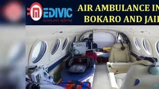 Get Hi-tech and Comfortable Charter Air Ambulance in Bokaro and Jaipur