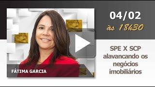 SPE x SCP alavancando os negócios imobilários - Fátima Garcia