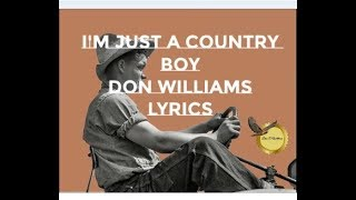 I'M JUST A COUNTRY BOY ~ DON WILLIAMS ~ LYRICS