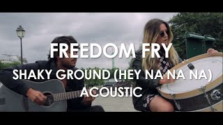 Freedom Fry - Shaky Ground (Hey Na Na Na) - Acoustic [Live in Paris]