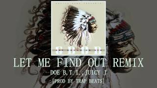 Let Me Find Out [Remix]: Doe B, T.I., Juicy J [prod by Trap Beats]