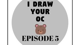I draw YOUR OC! Ep. 5!