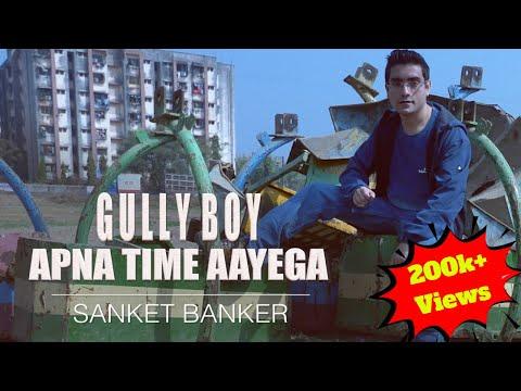 Apna Time Aayega (Gully Boy) - Cover by Sanket Banker