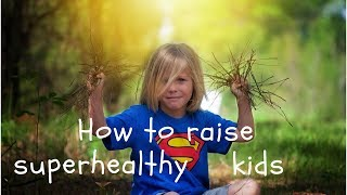 How to raise super healthy kids