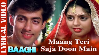 Maang Teri Saja Doon Main -Lyrical Video |Salman Khan & Nagma | Baaghi |90's Superhit Romantic Song