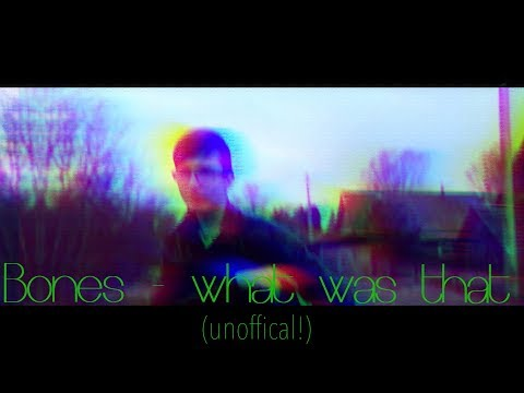 Bones - what was that