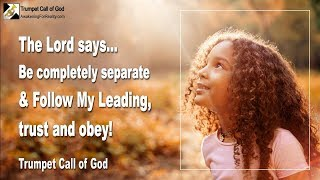 BE COMPLETELY SEPARATE & FOLLOW MY LEADING... TRUST & OBEY ❤️ TRUMPET CALL OF GOD