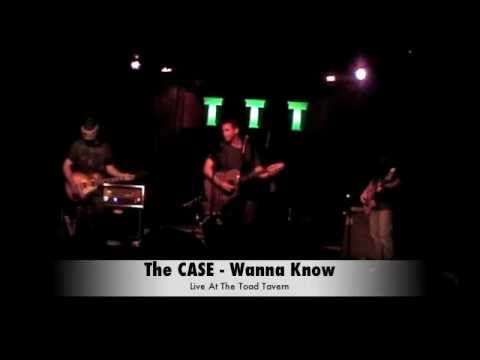The Case Live - Wanna Know