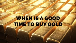 When Is A Good Time To Buy Gold? | Is Now A Good Time To Buy Gold? | Gold Price Forecast