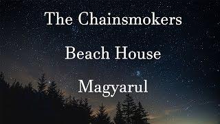 The Chainsmokers Beach House Magyarul Magyar Felirattal Hun Lyrics
