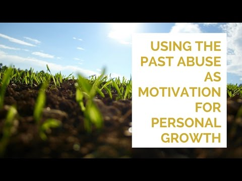 Using the past abuse as motivation for personal growth
