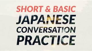 Short and Basic Japanese Conversation Practice