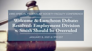 Click to play: Welcome & Luncheon Debate: Resolved: Employment Division v. Smith Should be Overruled