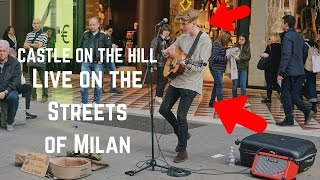 Castle On The Hill   Cover By Teenager Busking In Milan   Tim Newman