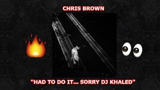 CHRIS BROWN - HAD TO DO IT... SORRY DJ KHALED REACTION
