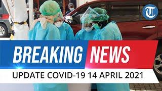BREAKING NEWS: Update Covid-19 di Indonesia Rabu, 14 April 2021: Bertambah 5.656 Kasus Baru