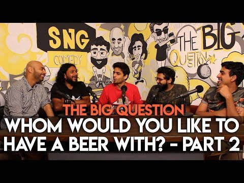 SnG: Whom Would You Like To Have A Beer With? feat. Rohan Joshi | The Big Question S2 Ep12 Part 2