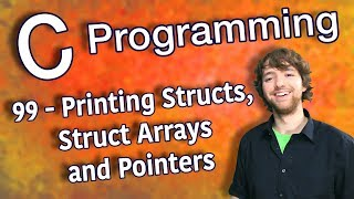C Programming Tutorial 99 - Printing Structs, Struct Arrays and Pointers