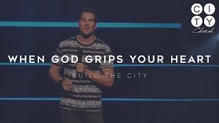 WHEN GOD GRIPS YOUR HEART - Build The City