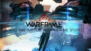 [TWW]Warframe - Kill The Raptor with Newbie Stuff