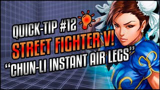 "Quick-Tip, Street Fighter V: ""Chun-Li - Instant Air Legs"""