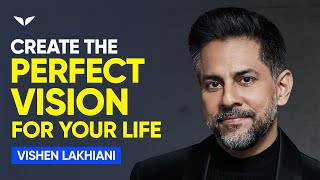 How to Create a Vision for Your Life So Bold, It Makes You Shine | Vishen Lakhiani