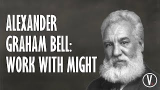Alexander Graham Bell: Work With All Our Might
