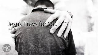 Jesus Prays for You