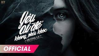 YÊU AI ĐỂ KHÔNG PHẢI KHÓC | HƯƠNG LY | Official Lyrics Video