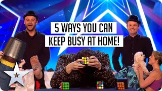 5 FUN WAYS TO KEEP BUSY AT HOME! | Britain's Got Talent