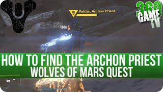 Destiny The Taken King - How to find the Archon Priest - Hunt the Archon Quest Step (Wolves of Mars)