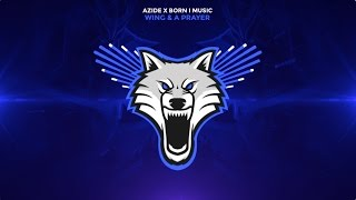 Azide x Born I Music - Wing & A Prayer