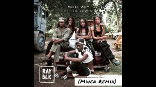 Ray Blk Ft SG Lewis   Chill Out (Mwen Remix)