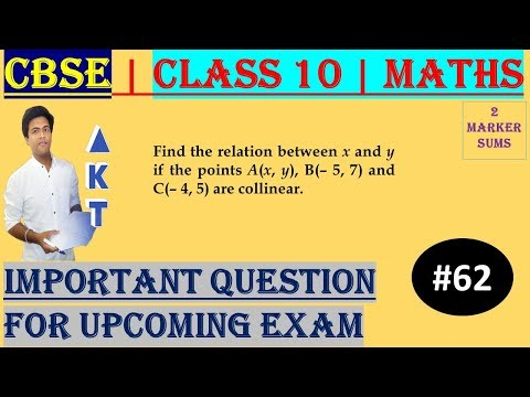 #62 CBSE | 2 Marks | Find the relation between x and y if the points A(x, y), B(– 5, 7) and C(– 4, 5) are collinear. | Class X | IMPORTANT