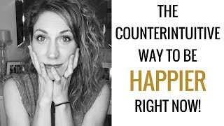 How To Be Happier Right Now! (And it's NOT What You Think)
