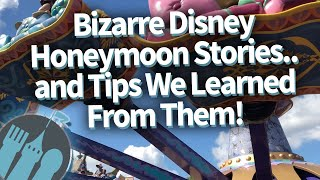 Bizarre Disney Honeymoon Stories...and The Tips We Learned From Them!