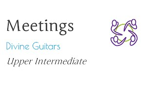Meeting: Divine Guitars (Upper Intermediate)