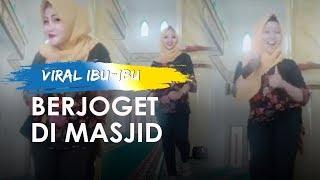 Viral Video Ibu ibu Berjoget di Masjid, Banyak Dapat Komentar Pedas dari Netizen