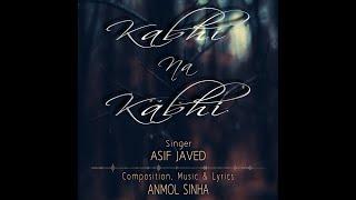 Kabhi Na Kabhi - Lyrical Video | Anmol Sinha