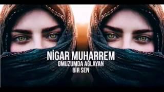 Nigar Muharrem - Omuzumda Ağlayan Bir Sen - مترجمة