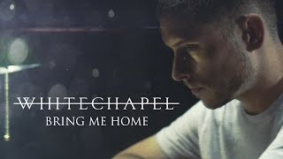 Whitechapel - Bring Me Home