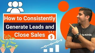 How to Consistently Generate Leads and Close Sales