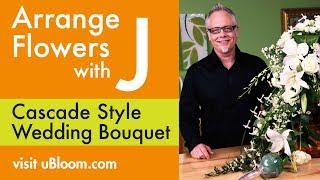 How To Arrange Flowers-  A Cascading Wedding Bouquet!