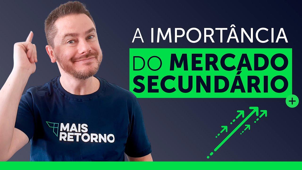 Entenda AGORA, O QUE É e qual a importância do MERCADO SECUNDÁRIO!